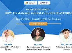 Chương trình Webinar 14/8/2020: How to manage Google Cloud Platform