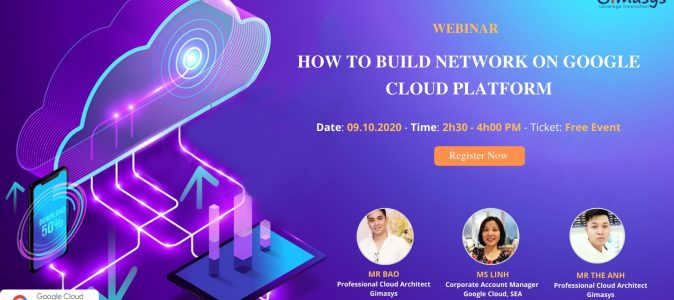 Chương trình Webinar 09/10/2020: HOW TO BUILD NETWORK ON GOOGLE CLOUD PLATFORM
